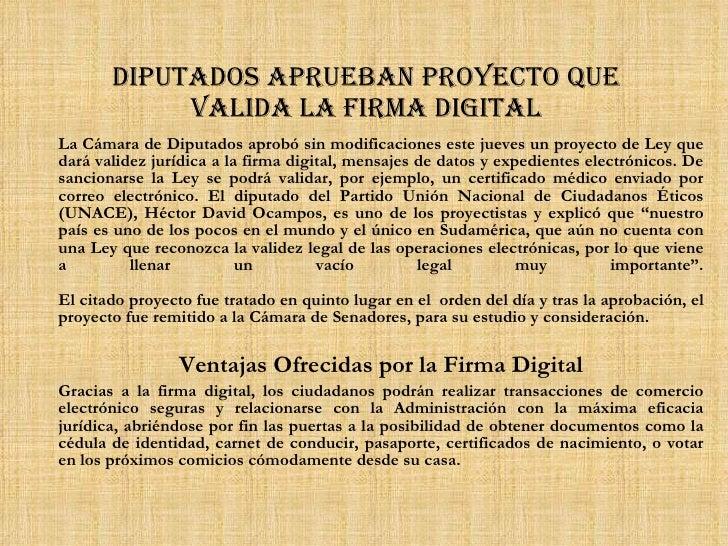 Diputados aprueban proyecto que valida la firma digital La Cámara de Diputados aprobó sin modificaciones este jueves un pr...