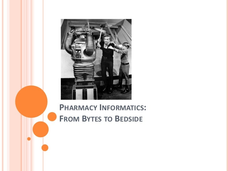 Pharmacy Informatics:From Bytes to Bedside<br />