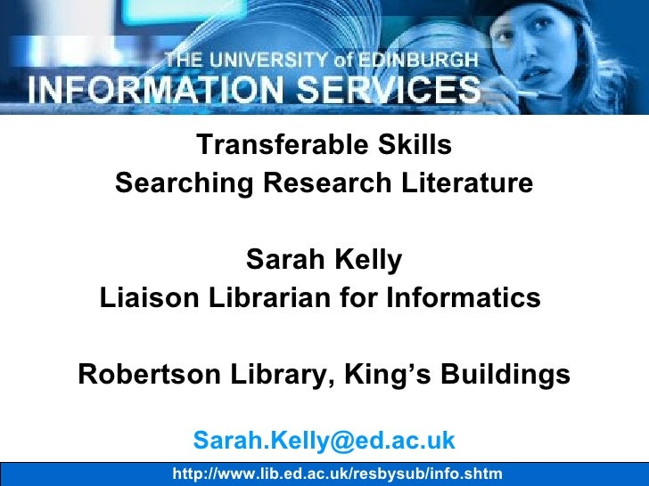 <ul><li>Transferable Skills </li></ul><ul><li>Searching Research Literature </li></ul><ul><li>Sarah Kelly </li></ul><ul><l...