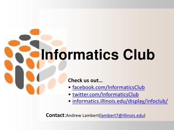 Informatics Club<br />Check us out…<br /><ul><li>facebook.com/InformaticsClub