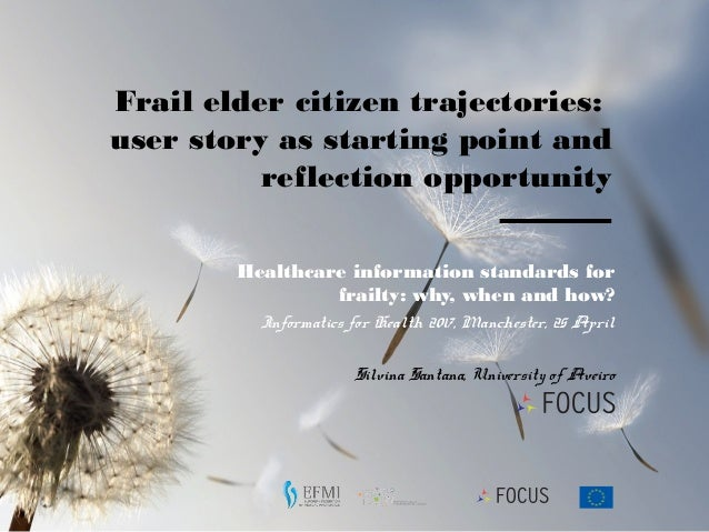 Silvina Santana, University of Aveiro Frail elder citizen trajectories: user story as starting point and reflection opport...