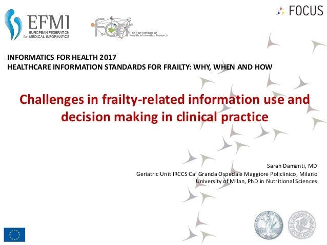 Challenges in frailty-related information use and decision making in clinical practice Sarah Damanti, MD Geriatric Unit IR...