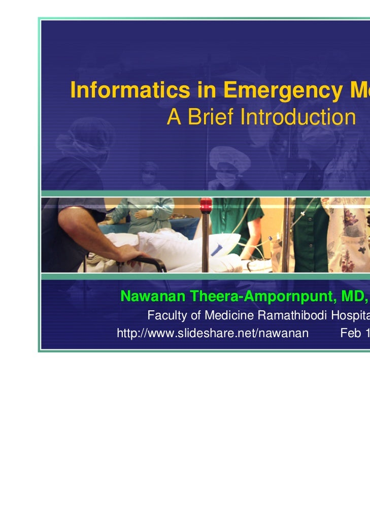 Informatics in Emergency Medicine:         A Brief Introduction    Nawanan Theera-Ampornpunt, MD, PhD           Faculty of...