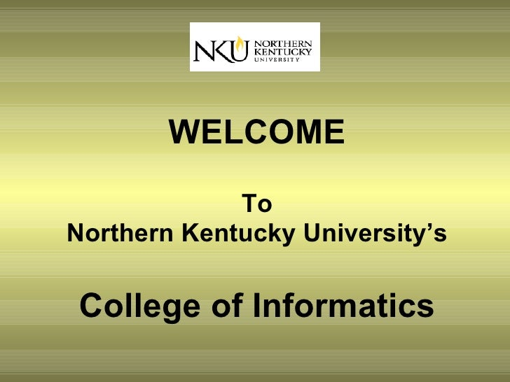 WELCOME               To Northern Kentucky University's  College of Informatics