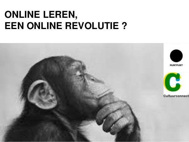 ONLINE LEREN, EEN ONLINE REVOLUTIE ?