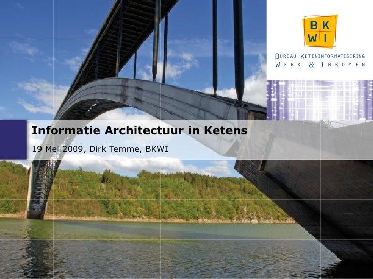 Informatie Architectuur in Ketens 19 Mei 2009, Dirk Temme, BKWI
