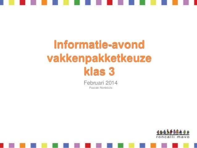 Informatie-avond vakkenpakketkeuze klas 3 Februari 2014 Pascale Rombouts