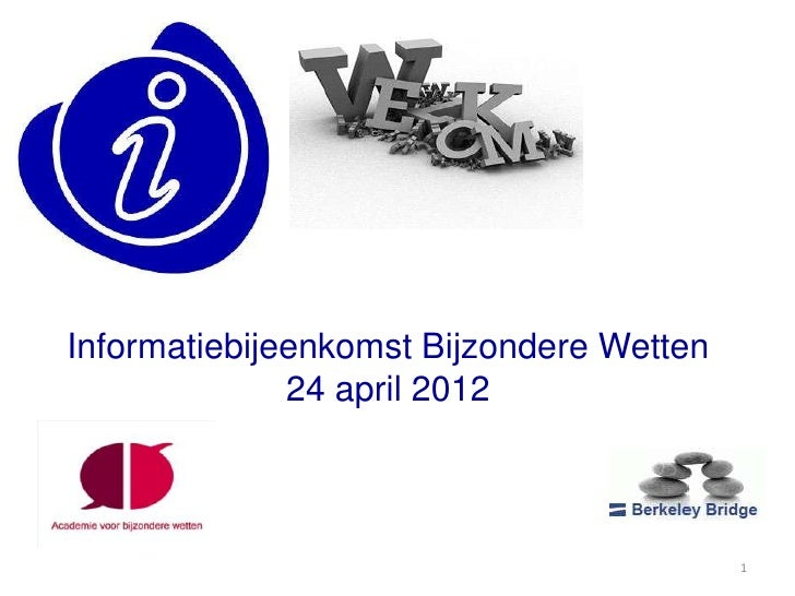 Informatiebijeenkomst Bijzondere Wetten              24 april 2012                                          1