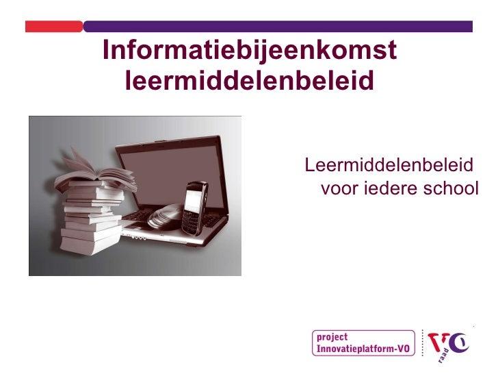 Informatiebijeenkomst leermiddelenbeleid Leermiddelenbeleid  voor iedere school