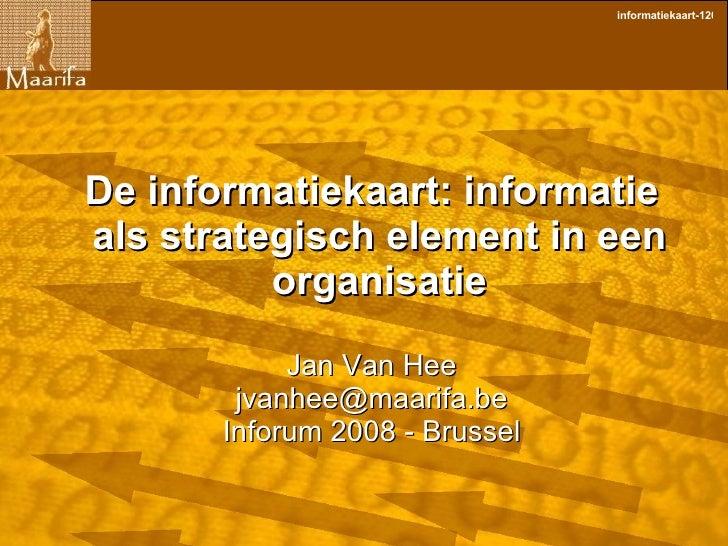 <ul><ul><li>De informatiekaart: informatie als strategisch element in een organisatie </li></ul></ul><ul><ul><li>Jan Van H...