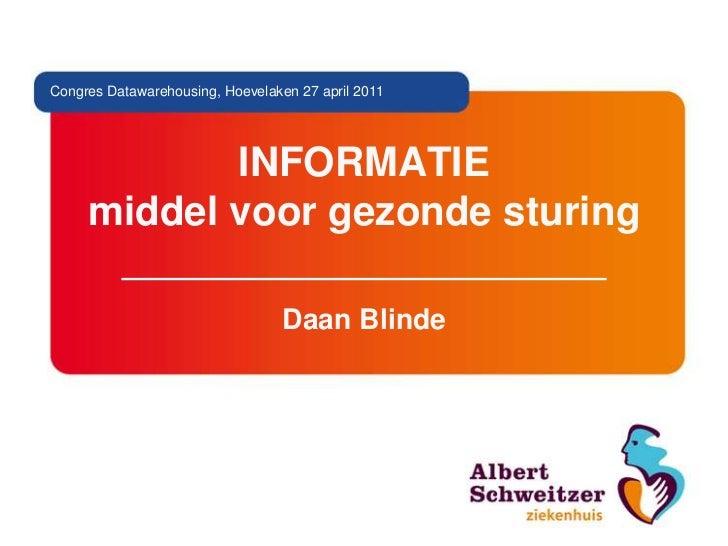 Congres Datawarehousing, Hoevelaken 27 april 2011            INFORMATIE     middel voor gezonde sturing                   ...