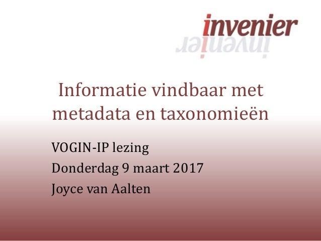 Informatie vindbaar met metadata en taxonomieën VOGIN-IP lezing Donderdag 9 maart 2017 Joyce van Aalten