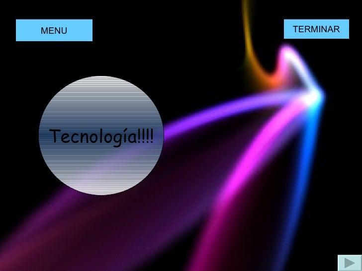 Tecnología!!!! MENU TERMINAR