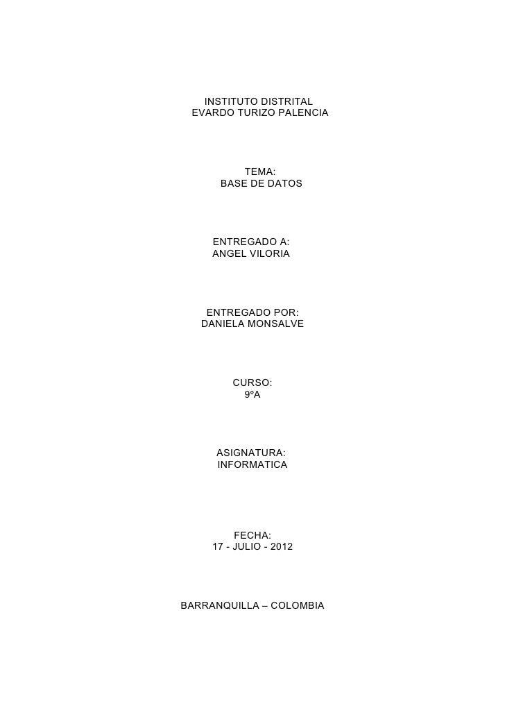 INSTITUTO DISTRITAL EVARDO TURIZO PALENCIA          TEMA:      BASE DE DATOS     ENTREGADO A:     ANGEL VILORIA    ENTREGA...