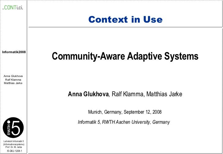 Context in Use Community-Aware Adaptive Systems Anna Glukhova , Ralf Klamma, Matthias Jarke Munich, Germany, September 12,...