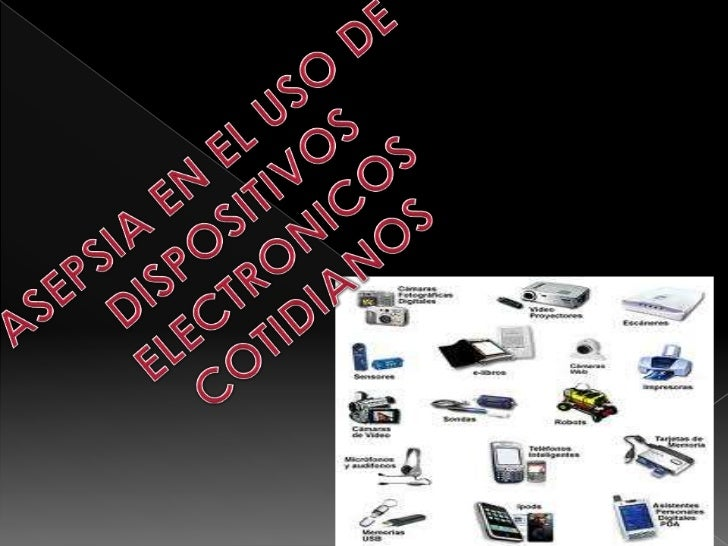 ASEPSIA EN EL USO DE <br />DISPOSITIVOS <br />ELECTRONICOS<br />COTIDIANOS<br />