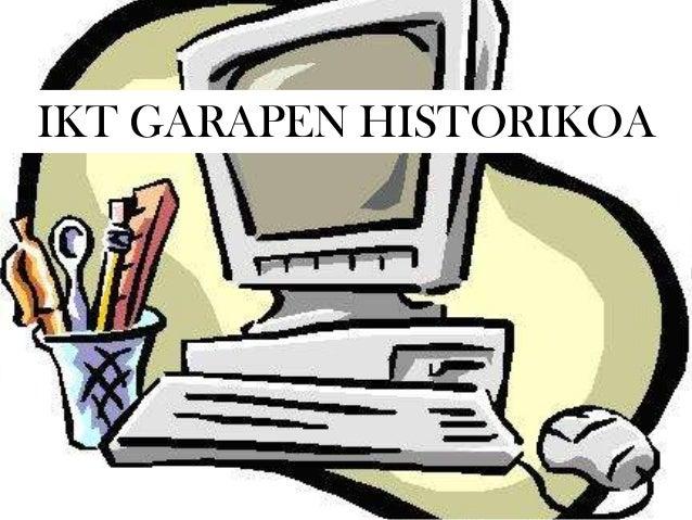 IKT GARAPEN HISTORIKOA