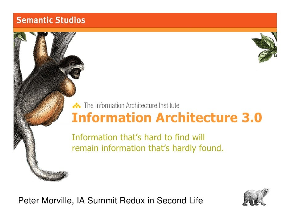 morville@semanticstudios.com                  Information Architecture 3.0              Information that's hard to find wi...