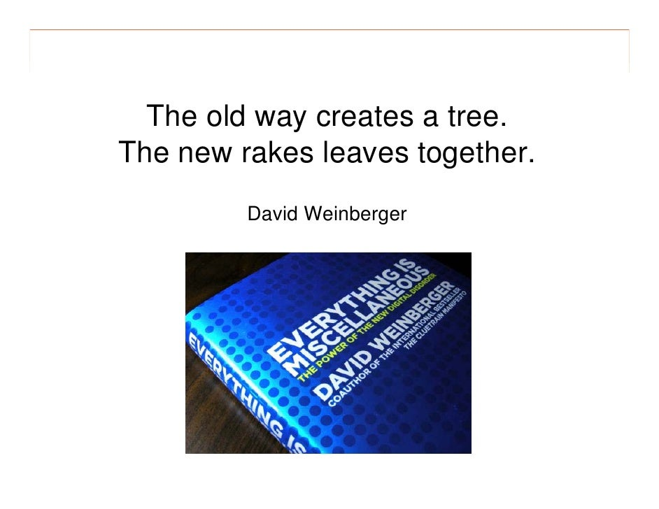 morville@semanticstudios.com       The old way creates a tree. The new rakes leaves together.          David Weinberger   ...