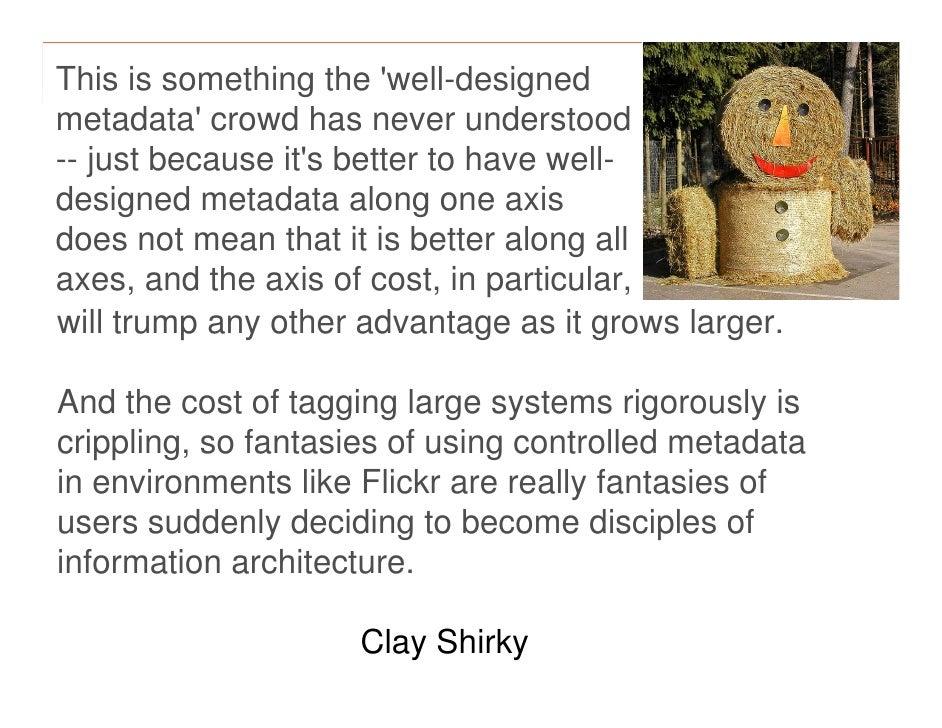 morville@semanticstudios.com This is something the 'well-designed metadata' crowd has never understood -- just because it'...