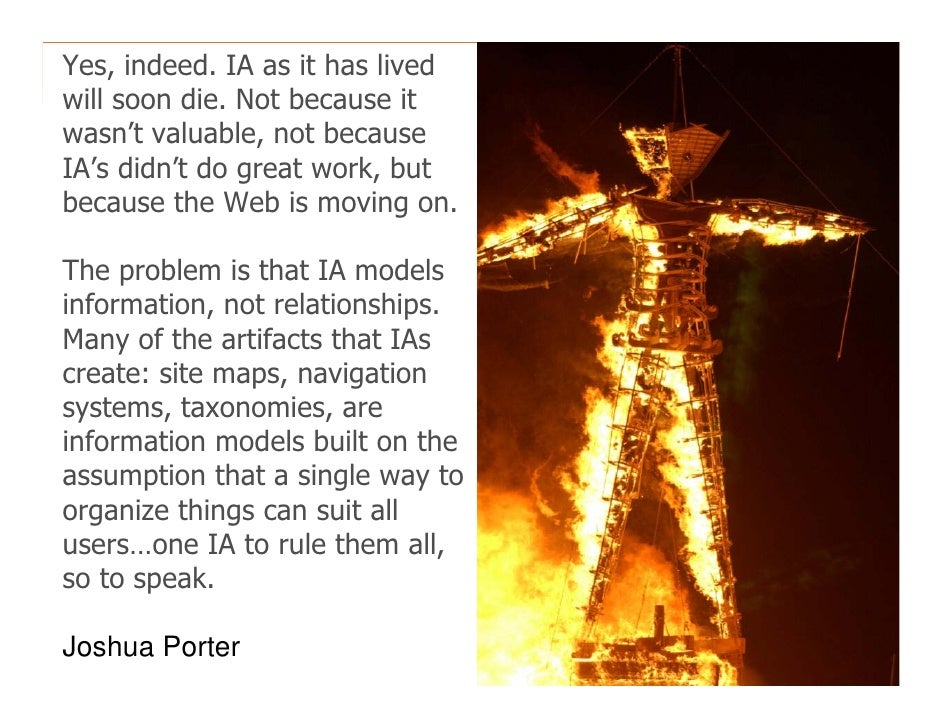 Yes, indeed. IA as it has lived   morville@semanticstudios.com will soon die. Not because it wasn't valuable, not because ...