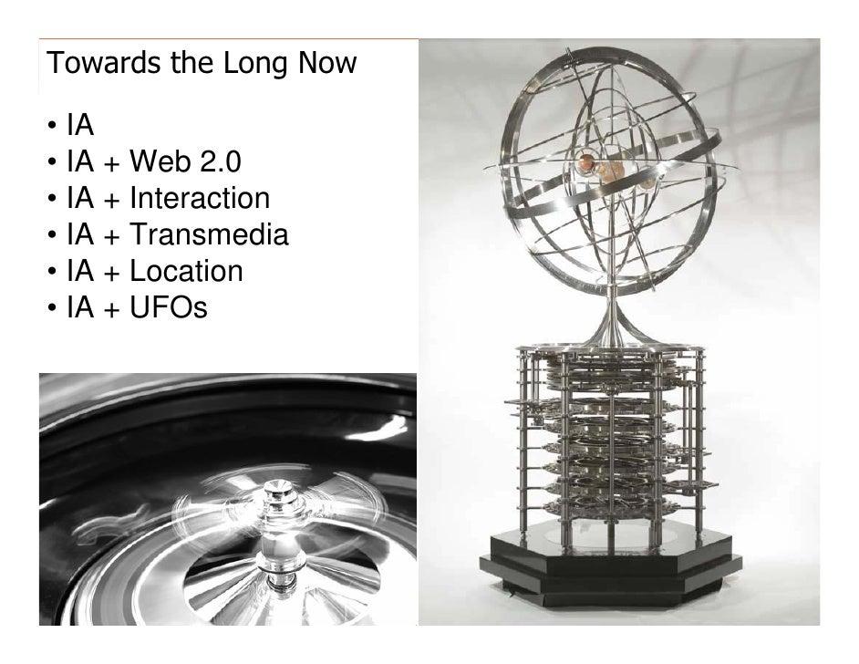 Towards the Long Now   morville@semanticstudios.com    • IA • IA + Web 2.0 • IA + Interaction • IA + Transmedia • IA + Loc...