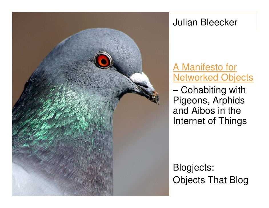morville@semanticstudios.com Julian Bleecker    A Manifesto for Networked Objects – Cohabiting with Pigeons, Arphids and A...
