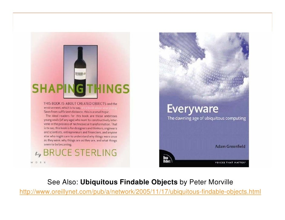 morville@semanticstudios.com              See Also: Ubiquitous Findable Objects by Peter Morville http://www.oreillynet.co...