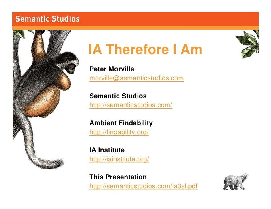 morville@semanticstudios.com     IA Therefore I Am Peter Morville morville@semanticstudios.com  Semantic Studios http://se...