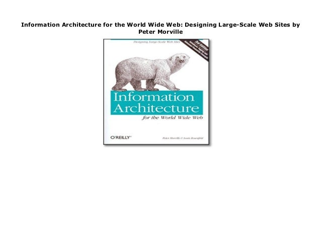 Information Architecture For The World Wide Web Designing Large Scal