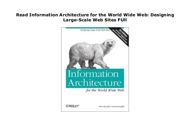 Read Information Architecture For The World Wide Web Designing Large