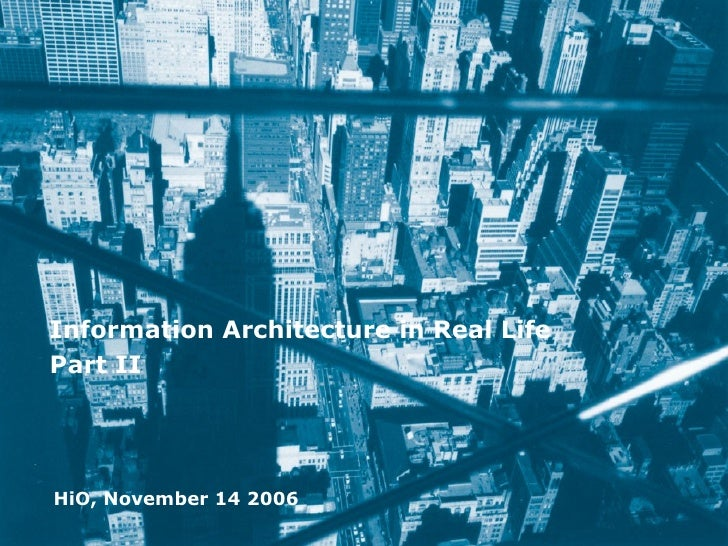 Information Architecture in Real Life Part II HiO, November 14 2006
