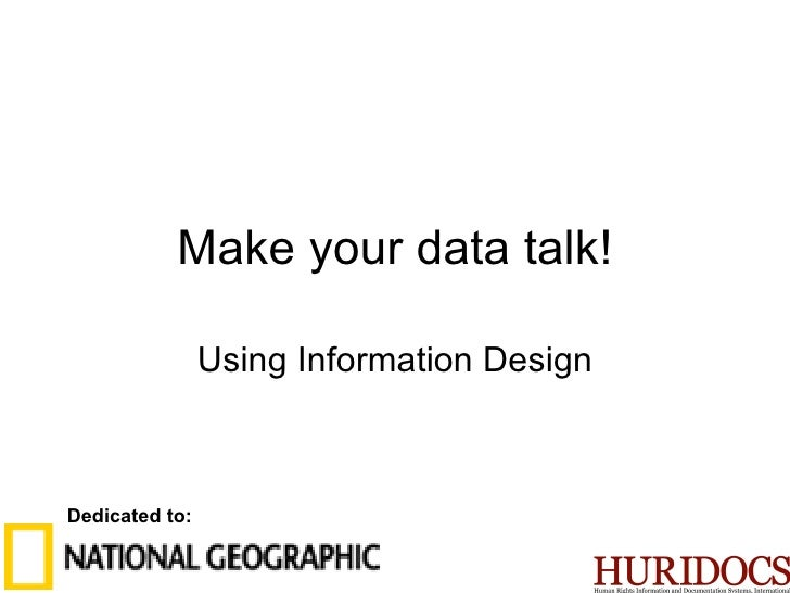 Make your data talk! Using Information Design Dedicated to: