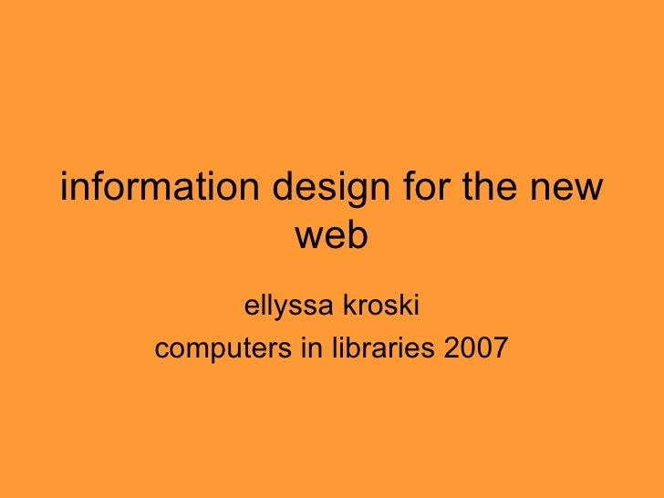 information design for the new web ellyssa kroski computers in libraries 2007