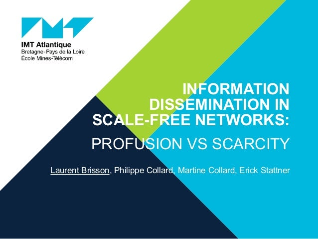 INFORMATION DISSEMINATION IN SCALE-FREE NETWORKS: PROFUSION VS SCARCITY Laurent Brisson, Philippe Collard, Martine Collard...