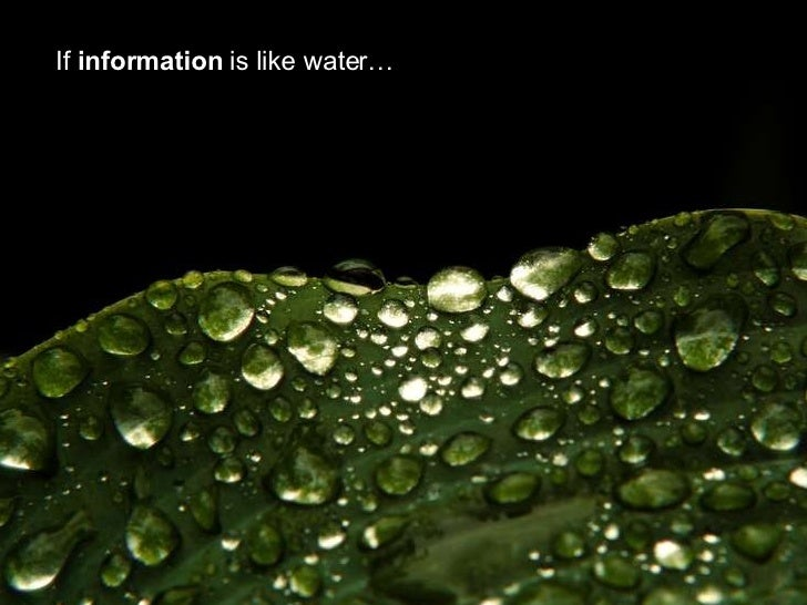 If  information  is like water…