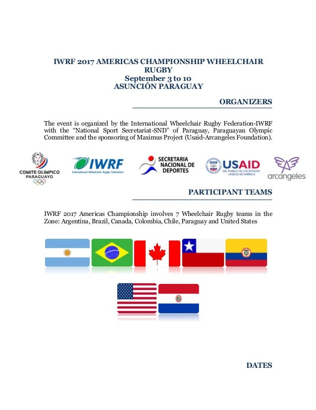 IWRF 2017 AMERICAS CHAMPIONSHIP WHEELCHAIR RUGBY September 3 to 10 ASUNCIÓN PARAGUAY ORGANIZERS The event is organized by ...