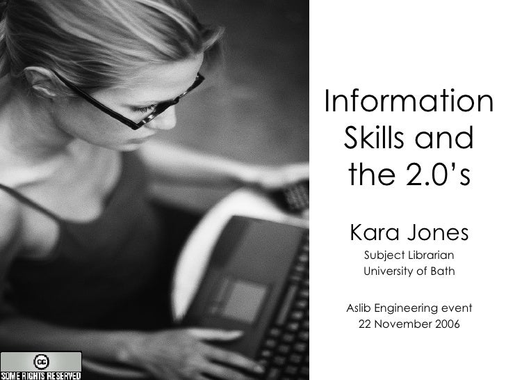 Information Skills and the 2.0's Kara Jones Subject Librarian University of Bath Aslib Engineering event 22 November 2006