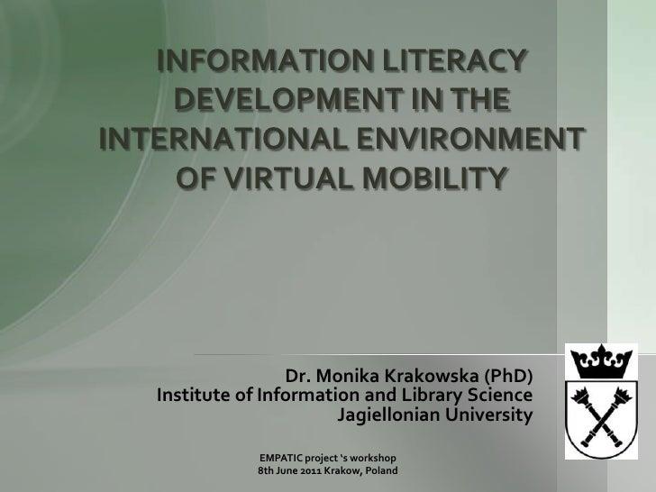 INFORMATION LITERACY DEVELOPMENT IN THE INTERNATIONAL ENVIRONMENT OF VIRTUAL MOBILITY <br />Dr. Monika Krakowska (PhD)<br ...