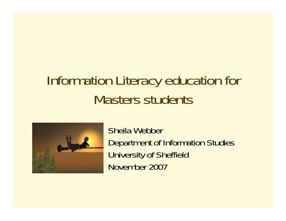Information Literacy education for         Masters students           Sheila Webber           Department of Information St...
