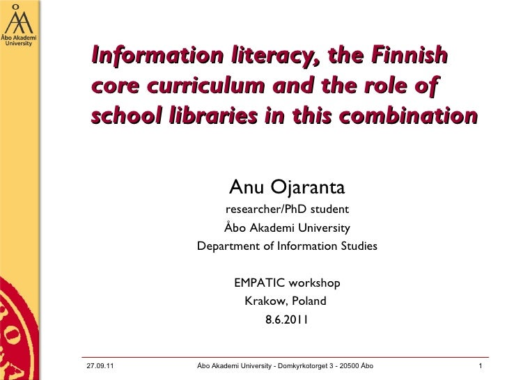 Information literacy, the Finnish core curriculum and the role of school libraries in this combination <ul><li>Anu Ojarant...