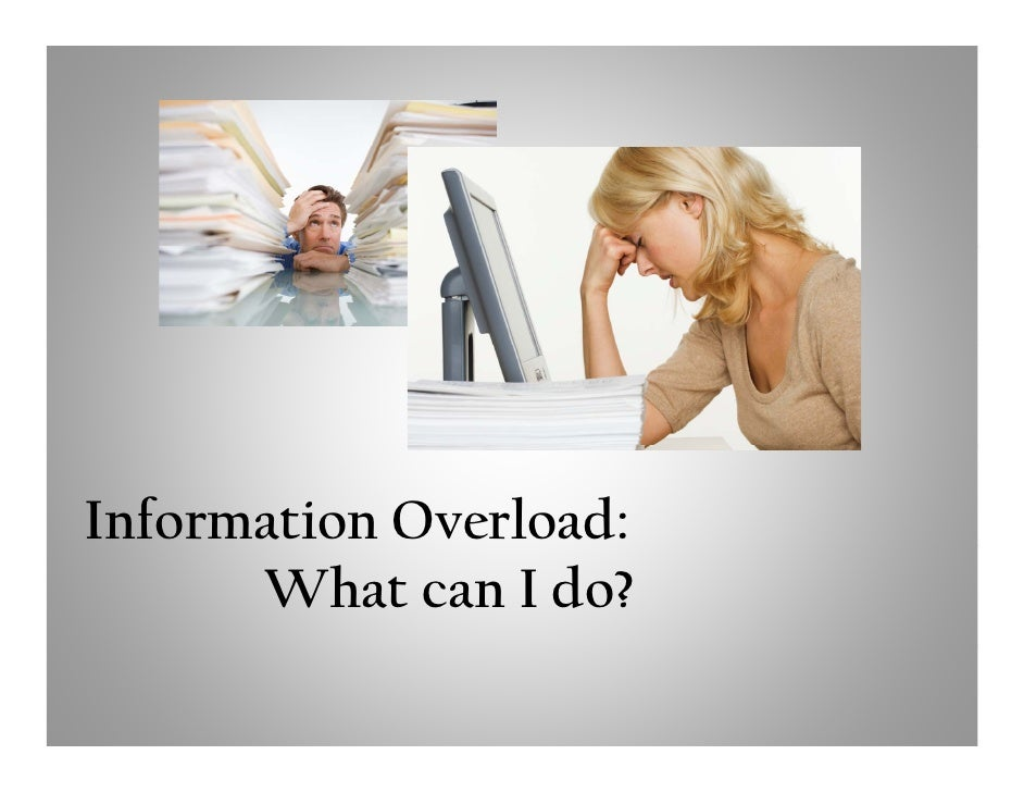 Information Overload:       What can I do?