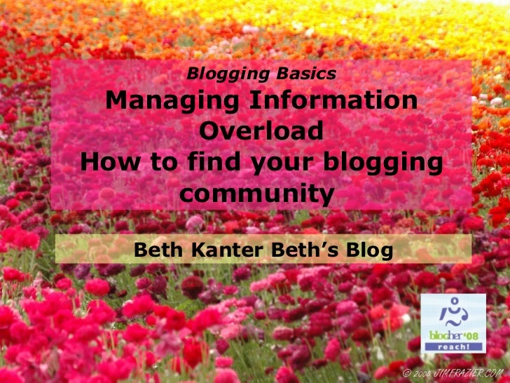 Blogging Basics Managing Information Overload How to find your blogging community   Beth Kanter Beth's Blog