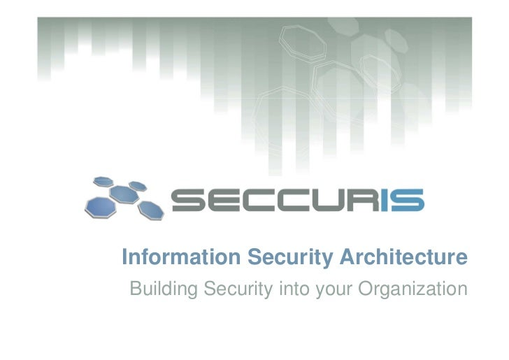 Information Security Architecture Building Security into your Organization