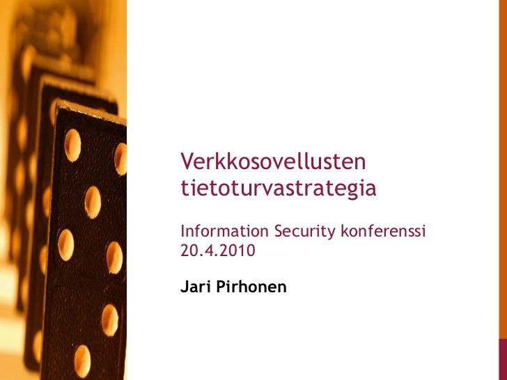 Jari Pirhonen  Verkkosovellusten tietoturvastrategia Information Security konferenssi 20.4.2010