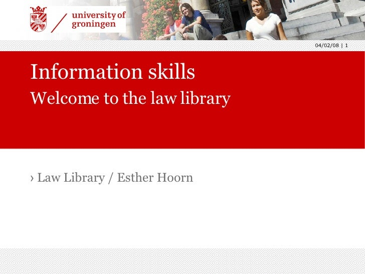 Information skills Welcome to the law library <ul><li>Law Library / Esther Hoorn </li></ul>