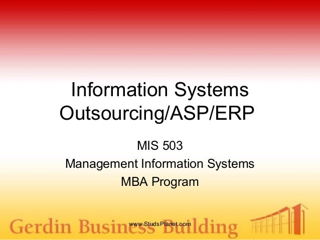 Information Systems Outsourcing/ASP/ERP MIS 503 Management Information Systems MBA Program www.StudsPlanet.com