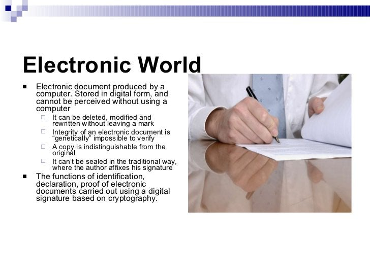 Electronic World <ul><li>Electronic document produced by a computer. Stored in digital form, and cannot be perceived witho...