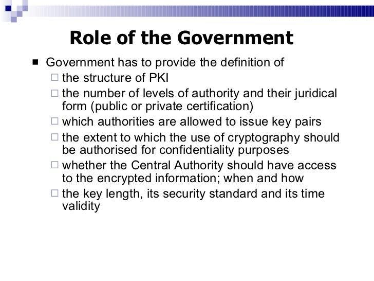 <ul><li>Government has to provide the definition of  </li></ul><ul><ul><li>the structure of PKI </li></ul></ul><ul><ul><li...