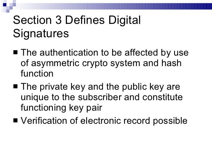 Section 3 Defines Digital Signatures <ul><li>The authentication to be affected by use of asymmetric crypto system and hash...